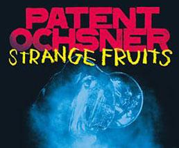 Patent Ochsner: Strange Fruits