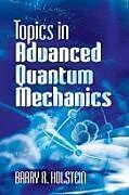 E-Book (epub) Topics in Advanced Quantum Mechanics von Barry R. Holstein