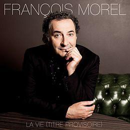 François Morel CD La Vie (titre Provisoire)
