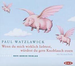 Audio CD (CD/SACD) Wenn du mich wirklich liebtest, würdest du gern Knoblauch essen von Paul Watzlawick