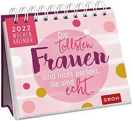 Kalender Die tollsten Frauen sind nicht perfekt, sie sind echt 2022 von Groh Verlag