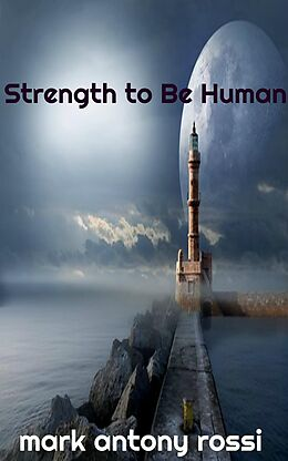 E-Book (epub) Strength to Be Human von Mark Antony Rossi