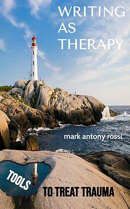 E-Book (epub) Writing As Therapy von Mark Antony Rossi