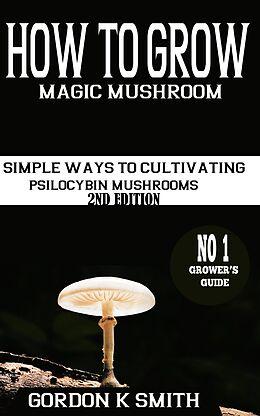 E-Book (epub) How to Grow Magic Mushrooms von Gordon K Smith