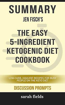 E-Book (epub) Summary: Jen Fisch's The Easy 5-Ingredient Ketogenic Diet Cookbook von Sarah Fields