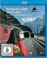 Barbara Hört Nicht Auf - Bau Gotthard 1999-2016