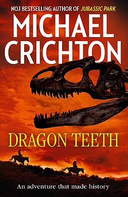 E-Book (epub) Dragon Teeth: From the author of Jurassic Park and the creator of the original Westworld von Michael Crichton