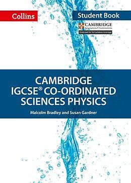 Kartonierter Einband Cambridge IGCSE (TM) Co-ordinated Sciences Physics Student's Book von Malcolm Bradley, Susan Gardner, Chris Sunley