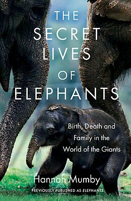 E-Book (epub) Elephants: Birth, Death and Family in the Lives of the Giants von Hannah Mumby