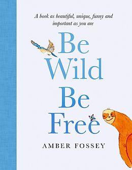 Fester Einband Be Wild, Be Free von Amber Fossey
