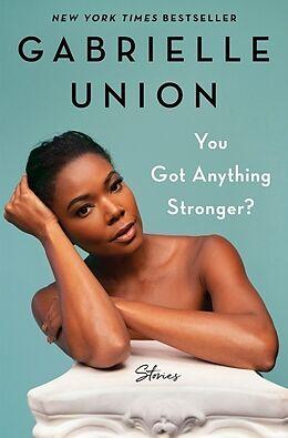Fester Einband You Got Anything Stronger? von Gabrielle Union
