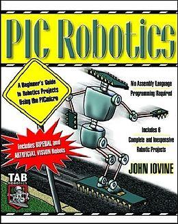Kartonierter Einband PIC Robotics: A Beginner's Guide to Robotics Projects Using the PIC Micro von John Iovine