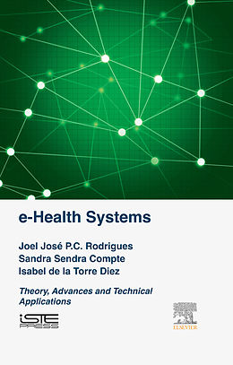 E-Book (epub) e-Health Systems von Joel J. P. C. Rodrigues, Sandra Sendra Compte, Isabel de la Torre Díez