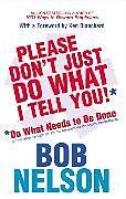 Kartonierter Einband Please Don't Just Do What I Tell You von Bob Nelson