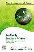 Kartonierter Einband Eco-friendly Functional Polymers von Manuel (Professor, Department of Chemistry of the Universidad de, Tulio A. (Researcher, Research Group in Science with Technologic, Viviana (Researcher, Research Group in Science with Technologica