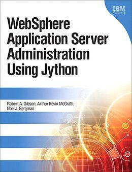 E-Book (epub) WebSphere Application Server Administration Using Jython von Robert Gibson, McGrath Arthur Kevin, Noel Bergman