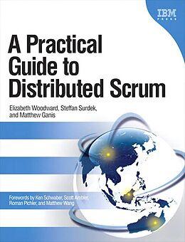 E-Book (pdf) Practical Guide to Distributed Scrum (Adobe Reader), A von Woodward Elizabeth, Surdek Steffan, Ganis Matthew