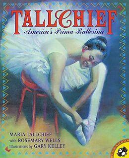 Kartonierter Einband Tallchief von Maria Tallchief, Rosemary Wells, Gary Kelley