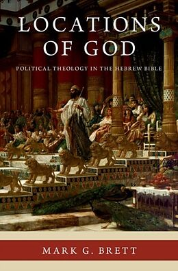 Fester Einband Locations of God: Political Theology in the Hebrew Bible von Mark G. Brett
