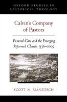 E-Book (epub) Calvins Company of Pastors: Pastoral Care and the Emerging Reformed Church, 1536-1609 von Scott M. Manetsch