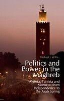 E-Book (epub) Politics and Power in the Maghreb: Algeria, Tunisia and Morocco from Independence to the Arab Spring von Michael Willis