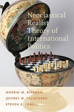 E-Book (epub) Neoclassical Realist Theory of International Politics von Norrin M. Ripsman, Jeffrey W. Taliaferro, Steven E. Lobell