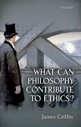 E-Book (epub) What Can Philosophy Contribute To Ethics? von James Griffin