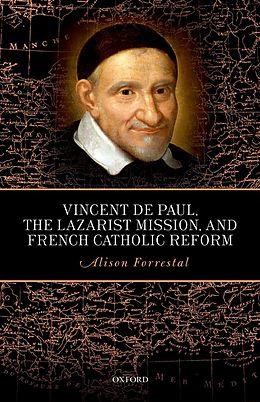 E-Book (epub) Vincent de Paul, the Lazarist Mission, and French Catholic Reform von Alison Forrestal