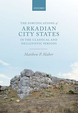E-Book (epub) The Fortifications of Arkadian City States in the Classical and Hellenistic Periods von Matthew P. Maher