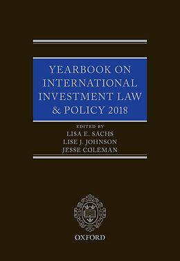 E-Book (pdf) Yearbook on International Investment Law & Policy 2018 von Lisa Sachs, Lise Johnson, Jesse Coleman