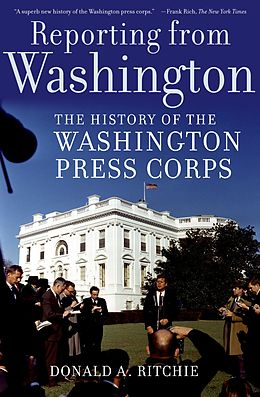 E-Book (pdf) Reporting from Washington: The History of the Washington Press Corps von Donald A. Ritchie