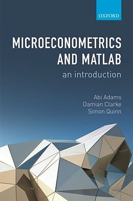 Fester Einband Microeconometrics and MATLAB: An Introduction von Abi (Associate Professor of Economics, University of Oxford) Ada, Damian (PhD student in Economics, University of Oxford) Clarke, Simon (Associate Professor of Economics, University of Oxford) Q