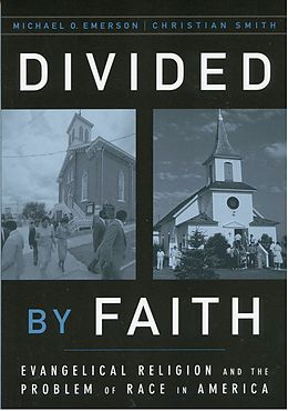 E-Book (epub) Divided by Faith: Evangelical Religion and the Problem of Race in America von Michael O. Emerson, Christian Smith