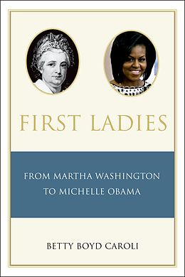 E-Book (pdf) First Ladies: From Martha Washington to Michelle Obama von Betty Caroli