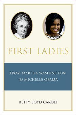 E-Book (epub) First Ladies: From Martha Washington to Michelle Obama von Betty Caroli