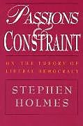 Kartonierter Einband Passions and Constraint - On the Theory of Liberal Democracy von Stephen Holmes