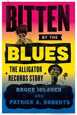 Kartonierter Einband Bitten by the Blues - The Alligator Records Story von Bruce Iglauer, Patrick A. Roberts, Patrick Roberts
