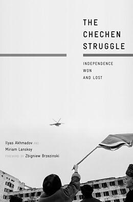 Fester Einband The Chechen Struggle Independence Won and Lost von Ilyas Akhmadov, Miriam Lanskoy