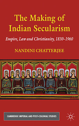 Fester Einband The Making of Indian Secularism von Nandini Chatterjee