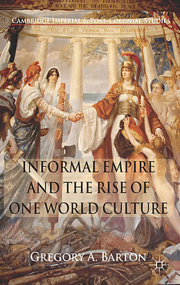 Fester Einband Informal Empire and the Rise of One World Culture von G. Barton
