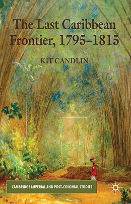 Fester Einband The Last Caribbean Frontier, 1795-1815 von K. Candlin