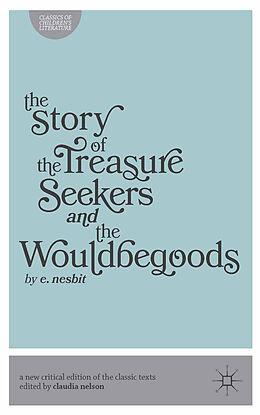 Kartonierter Einband The Story of the Treasure Seekers and the Wouldbegoods von Claudia Nelson, E Nesbit