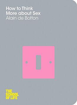 E-Book (epub) How To Think More About Sex von Alain De Botton, The School Of Life