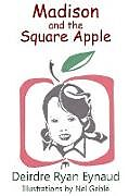 Kartonierter Einband Madison and the Square Apple von Deirdre Ryan Eynaud