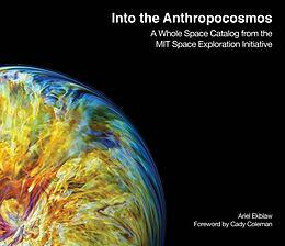 Fester Einband Into the Anthropocosmos von Ariel Ekblaw, Cady Coleman