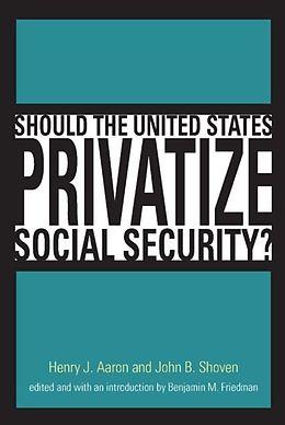 E-Book (pdf) Should the United States Privatize Social Security? von Henry J. Aaron, John B. Shoven, Benjamin M. Friedman
