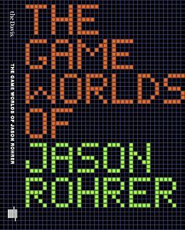 Kartonierter Einband The Game Worlds of Jason Rohrer von Michael Maizels, Patrick Jagoda