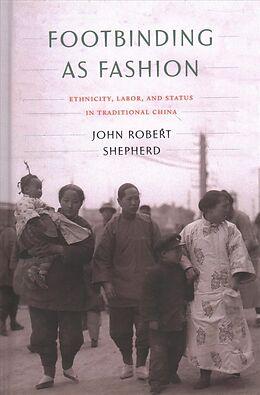 Fester Einband Footbinding as Fashion von John Robert Shepherd