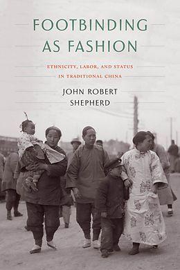 E-Book (epub) Footbinding as Fashion von John Robert Shepherd