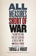Kartonierter Einband All Measures Short of War von Thomas J. Wright
